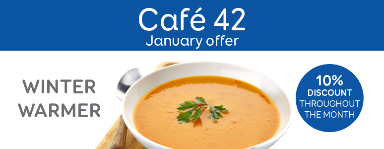 Cafe 42 Jan offer - ENJOY OUR WHOLESOME HOMEMADE SOUP OF THE DAY WITH A BREAD ROLL